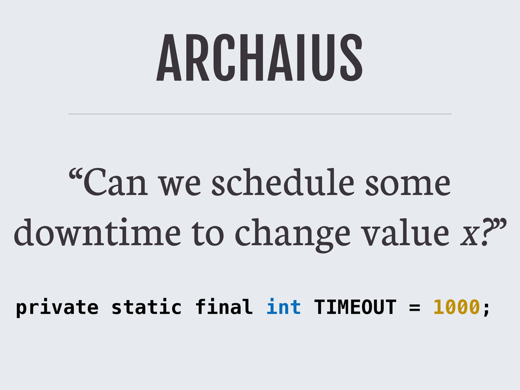 """ARCHAIUS """"Can we schedule some downtime to chan..."""