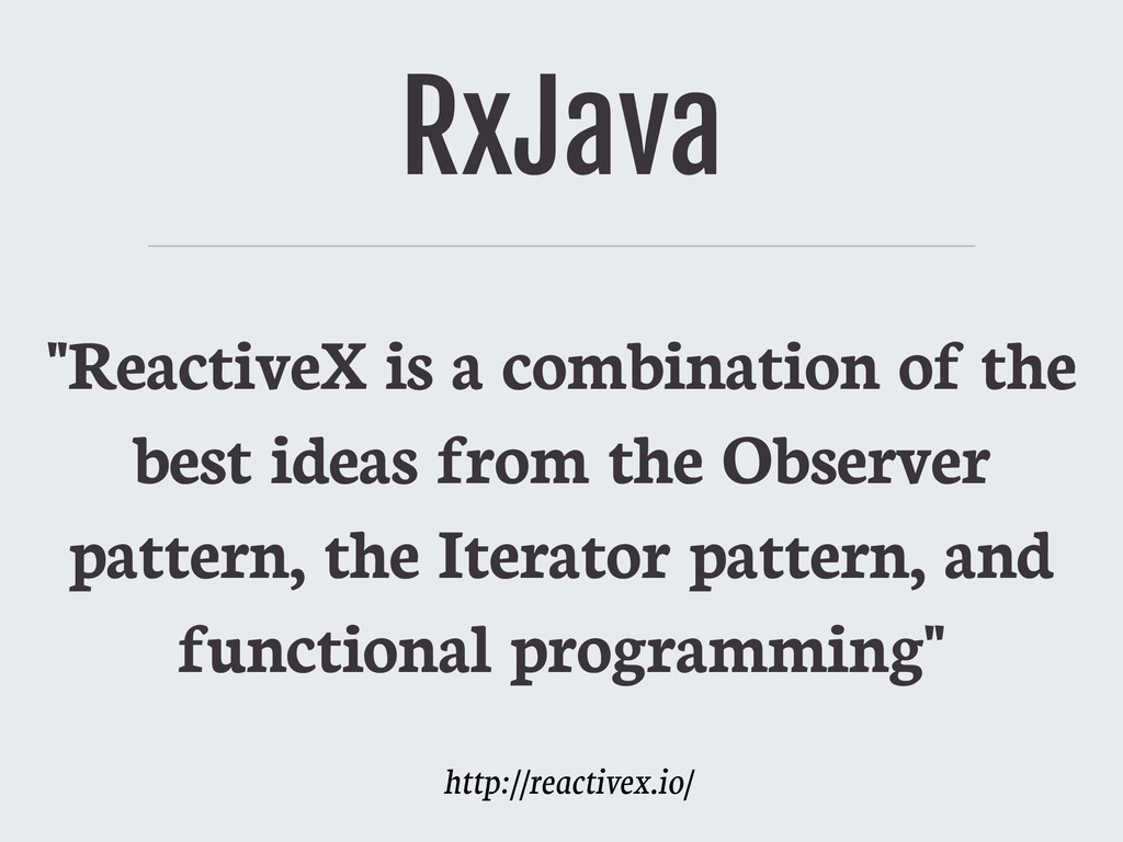 """RxJava """"ReactiveX is a combination of the best ..."""