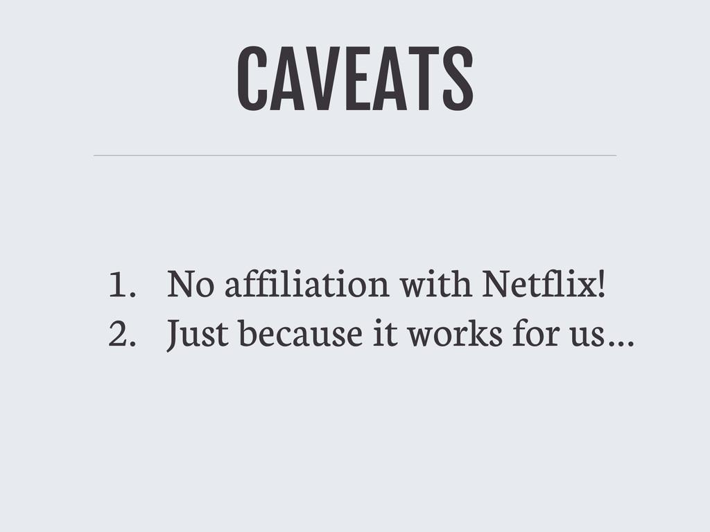 CAVEATS 1. No affiliation with Netflix! 2. Just...
