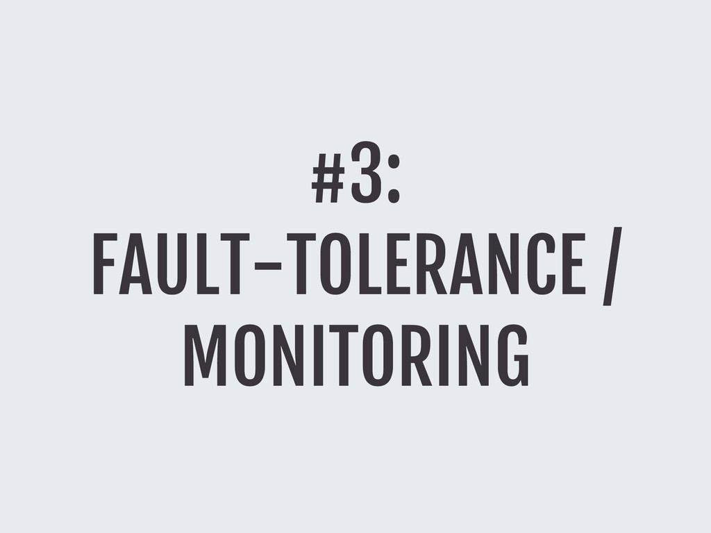 #3: FAULT-TOLERANCE / MONITORING