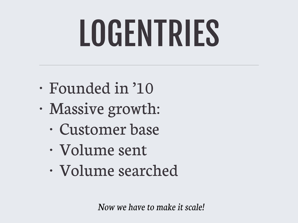 LOGENTRIES • Founded in '10 • Massive growth: •...