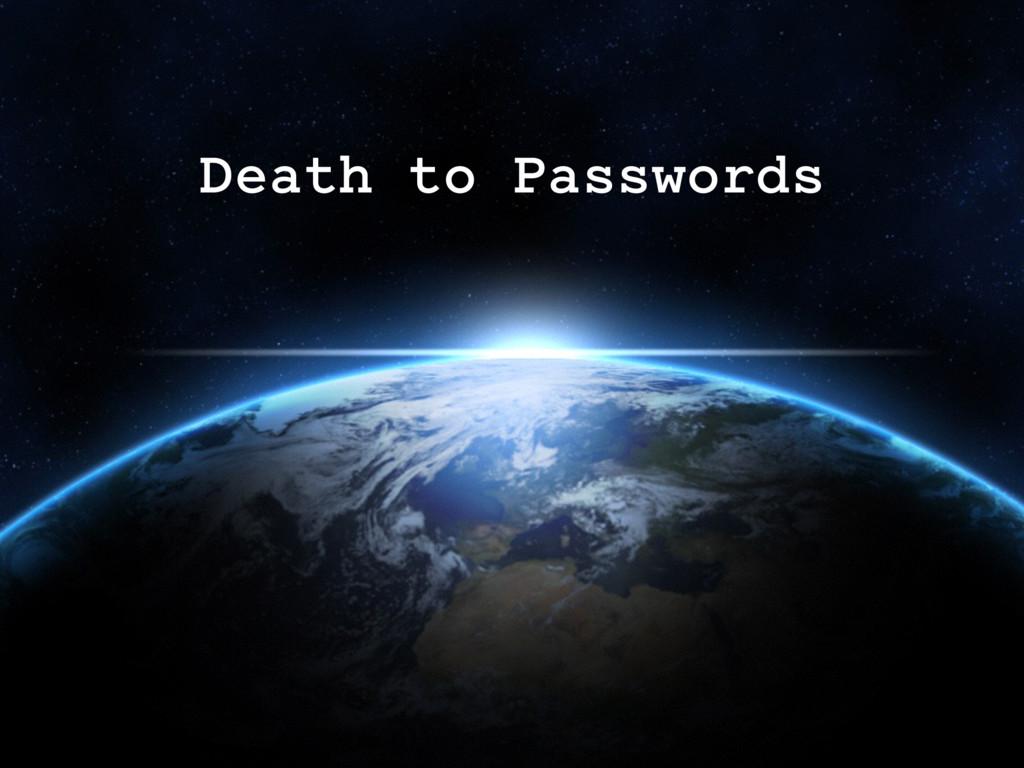 Death to Passwords