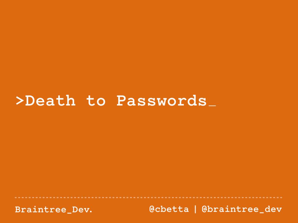 Braintree_Dev. @cbetta | @braintree_dev >Death ...