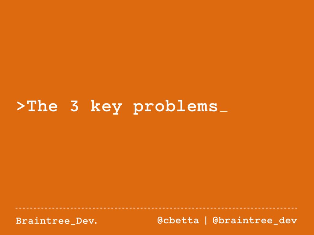 Braintree_Dev. @cbetta | @braintree_dev >The 3 ...