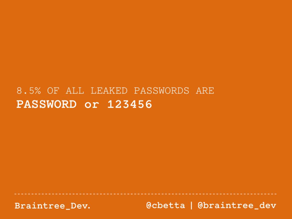 Braintree_Dev. @cbetta | @braintree_dev 8.5% OF...
