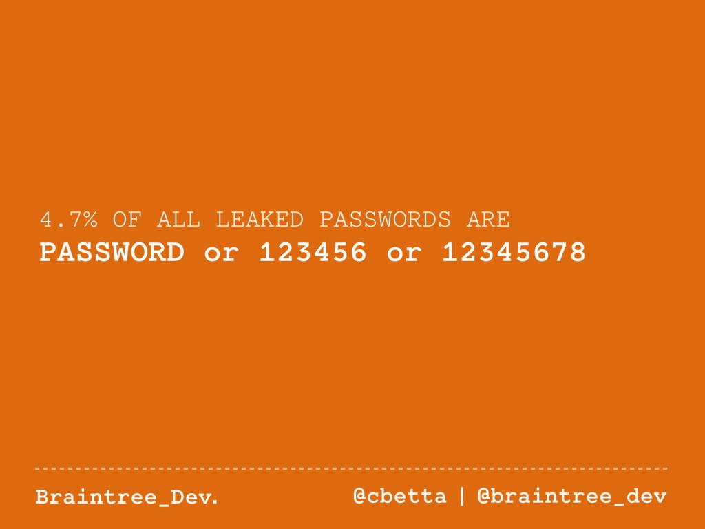 Braintree_Dev. @cbetta | @braintree_dev 4.7% OF...