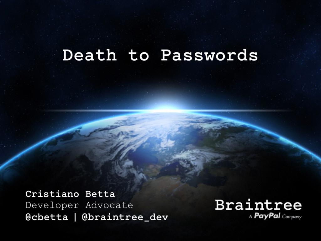 Death to Passwords Cristiano Betta Developer Ad...