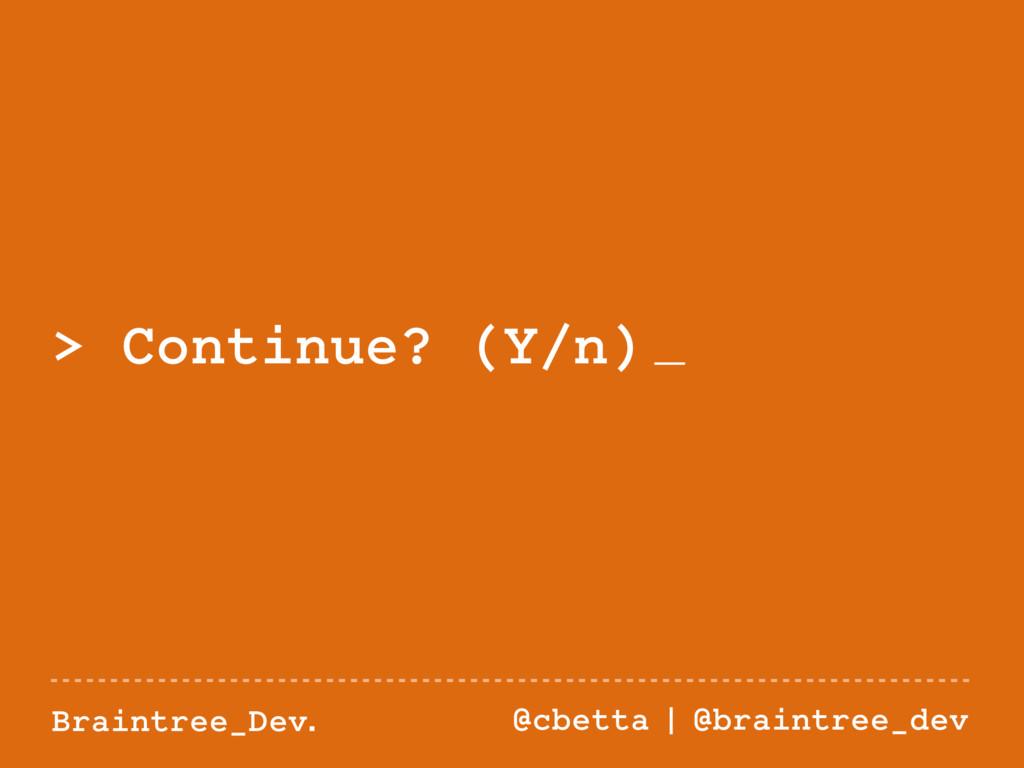 Braintree_Dev. @cbetta   @braintree_dev > Conti...