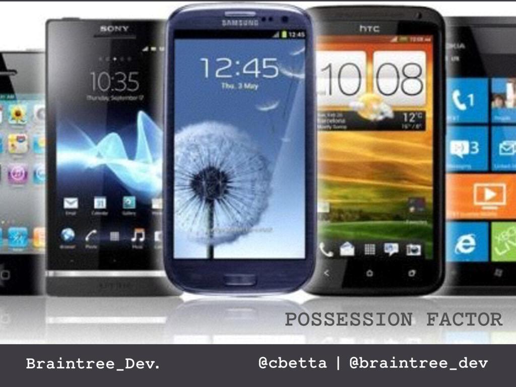 Braintree_Dev. @cbetta | @braintree_dev POSSESS...