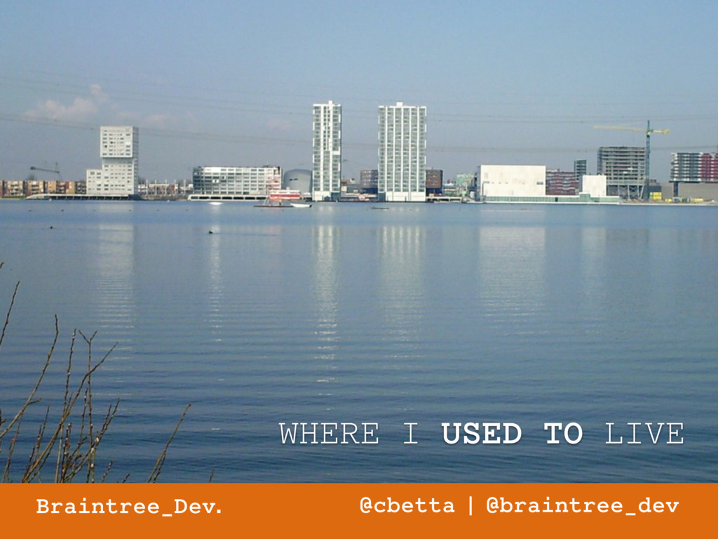 Braintree_Dev. @cbetta | @braintree_dev WHERE I...