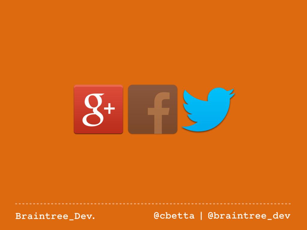 Braintree_Dev. @cbetta | @braintree_dev Google ...