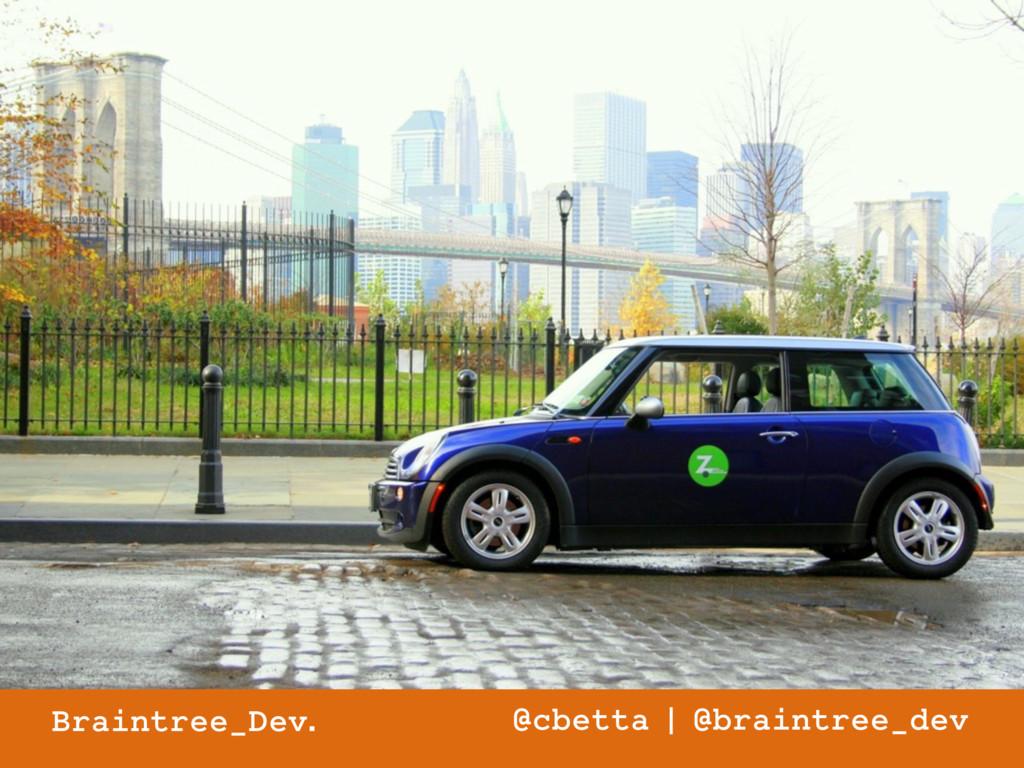 Braintree_Dev. @cbetta   @braintree_dev