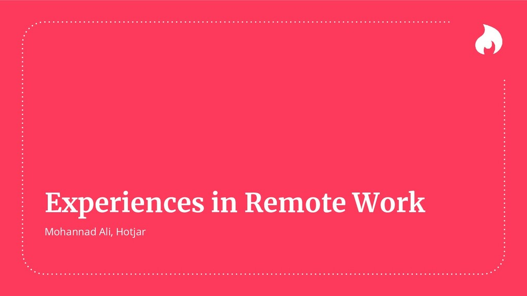 Experiences in Remote Work Mohannad Ali, Hotjar