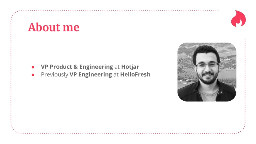 About me ● VP Product & Engineering at Hotjar ●...