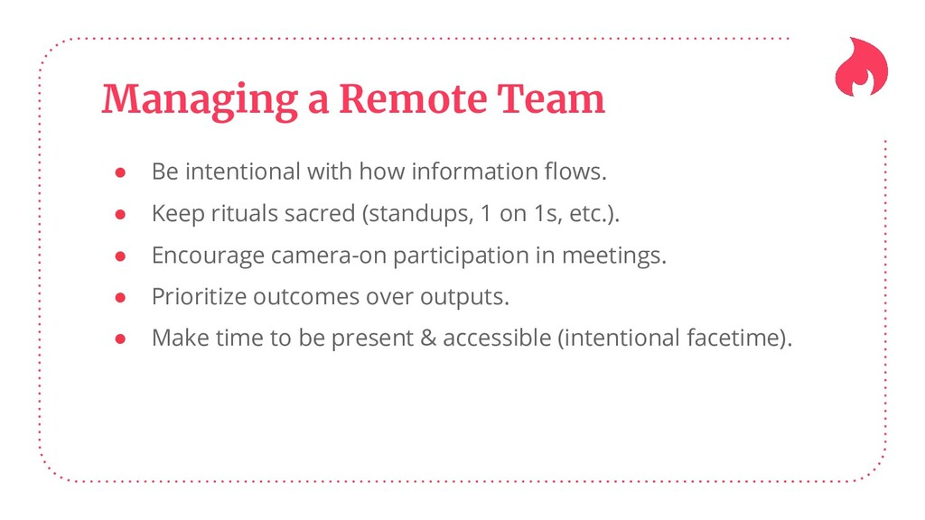 Managing a Remote Team ● Be intentional with ho...