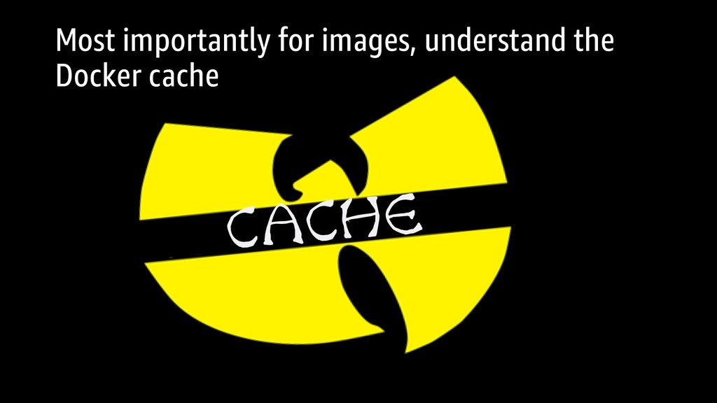 CACHE Most importantly for images, understand t...