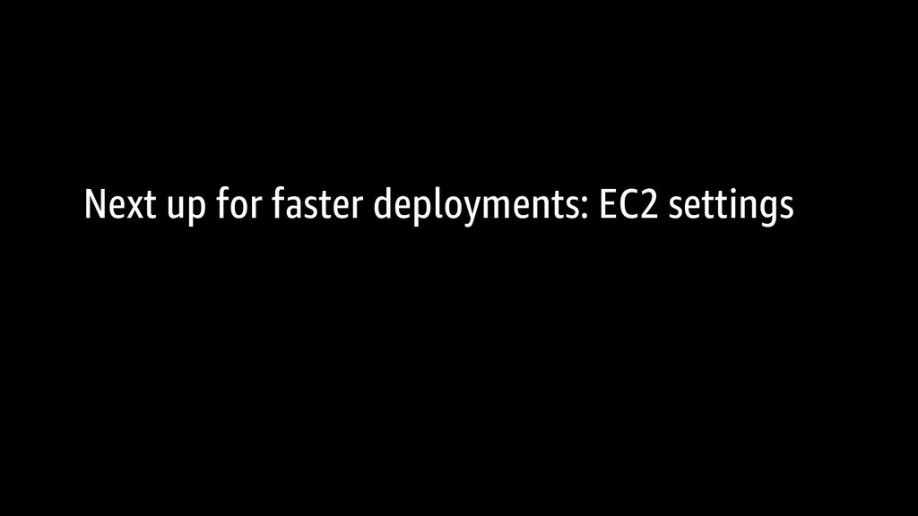 Next up for faster deployments: EC2 settings