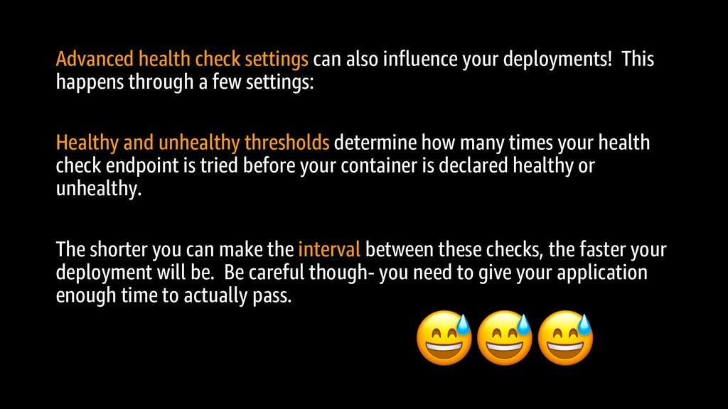 Advanced health check settings can also influen...