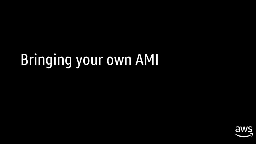 Bringing your own AMI