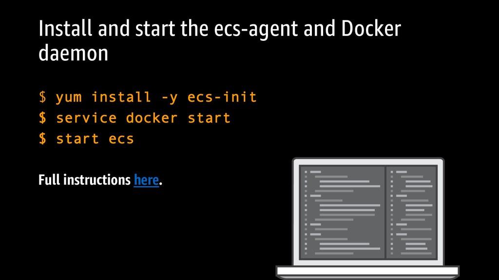 Install and start the ecs-agent and Docker daem...