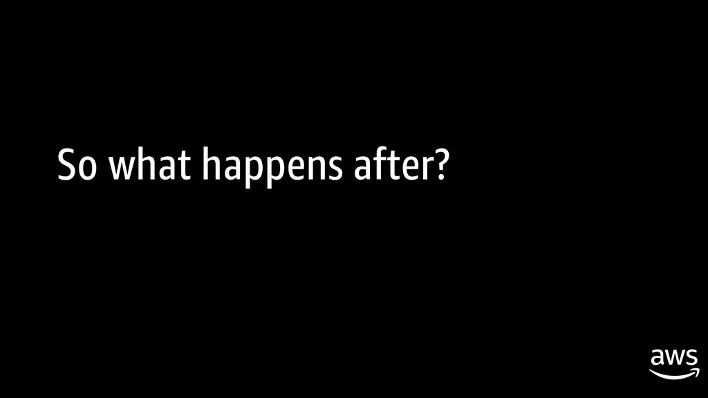 So what happens after?