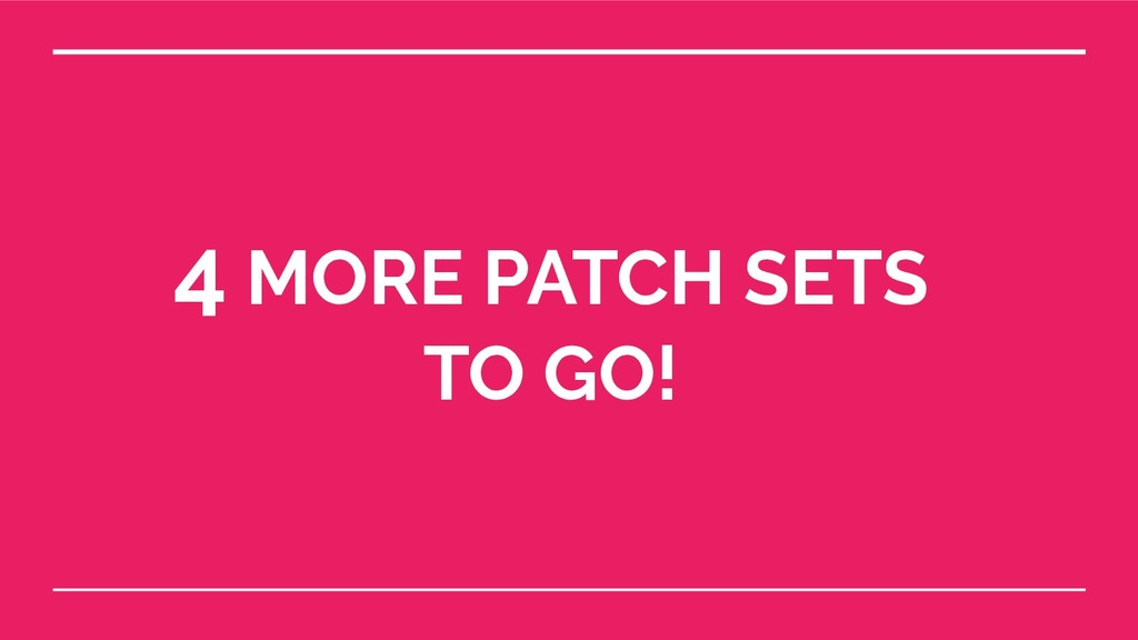 4 MORE PATCH SETS TO GO!