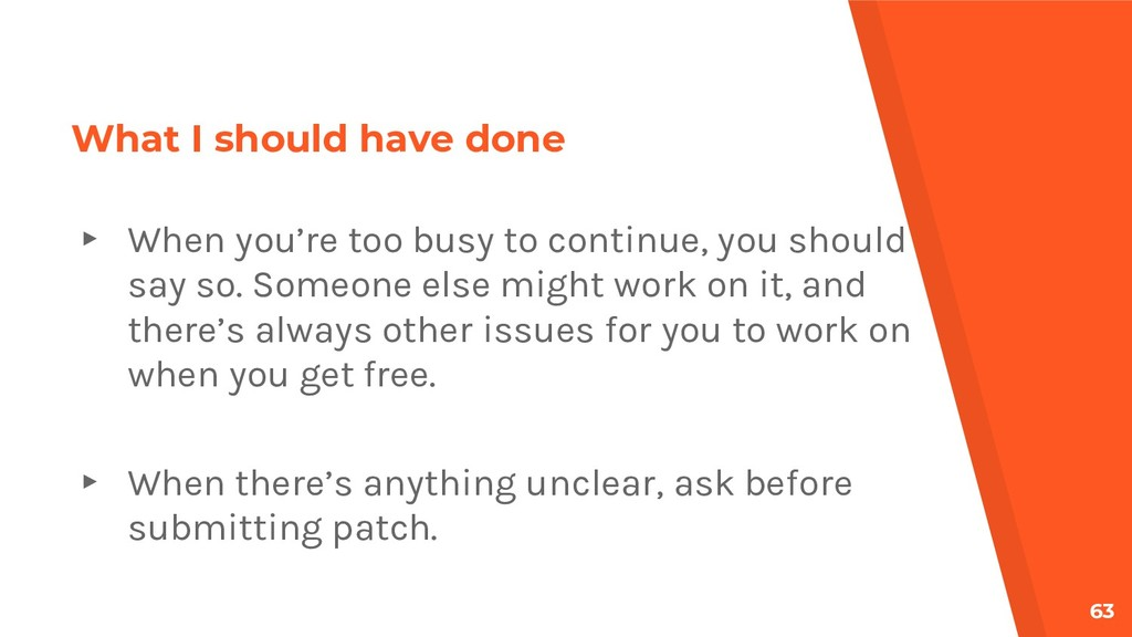 What I should have done ▸ When you're too busy ...