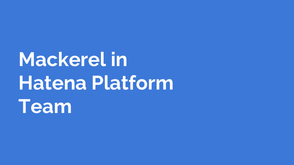 Mackerel in Hatena Platform Team