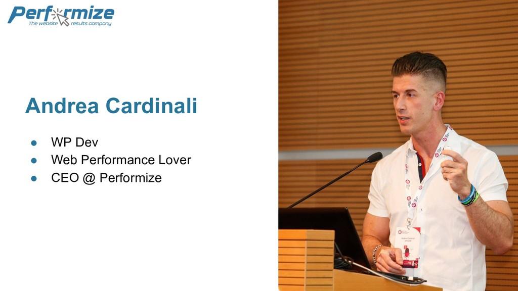 Andrea Cardinali ● WP Dev ● Web Performance Lov...