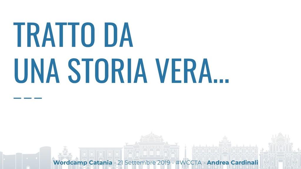 TRATTO DA UNA STORIA VERA... Wordcamp Catania -...