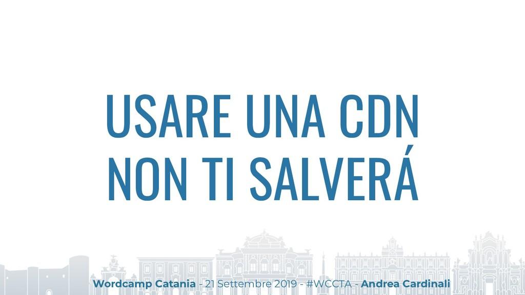 USARE UNA CDN NON TI SALVERÁ Wordcamp Catania -...