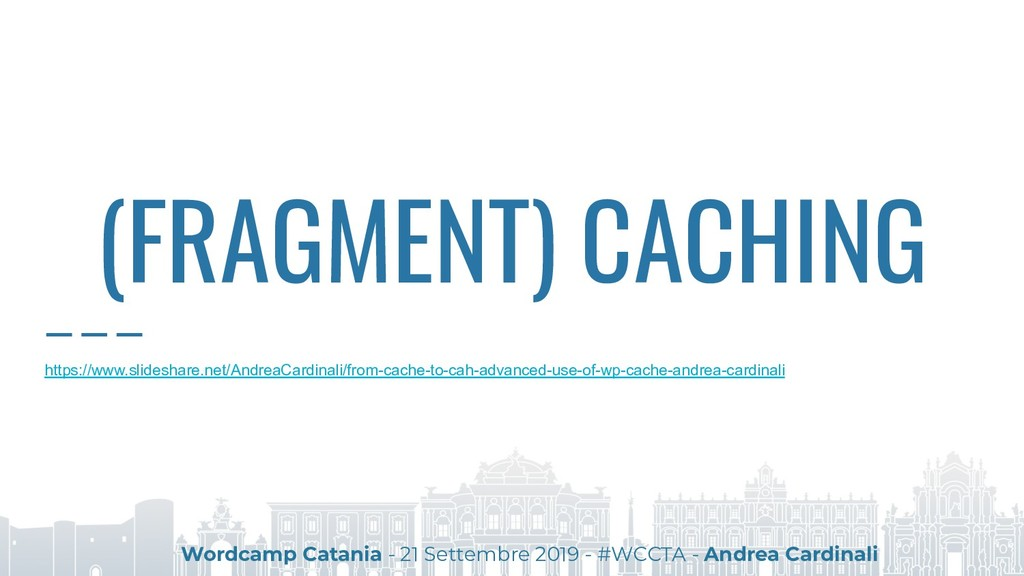 (FRAGMENT) CACHING Wordcamp Catania - 21 Settem...