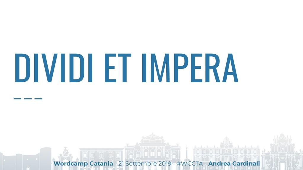 DIVIDI ET IMPERA Wordcamp Catania - 21 Settembr...