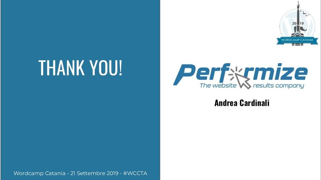 THANK YOU! Andrea Cardinali Wordcamp Catania - ...