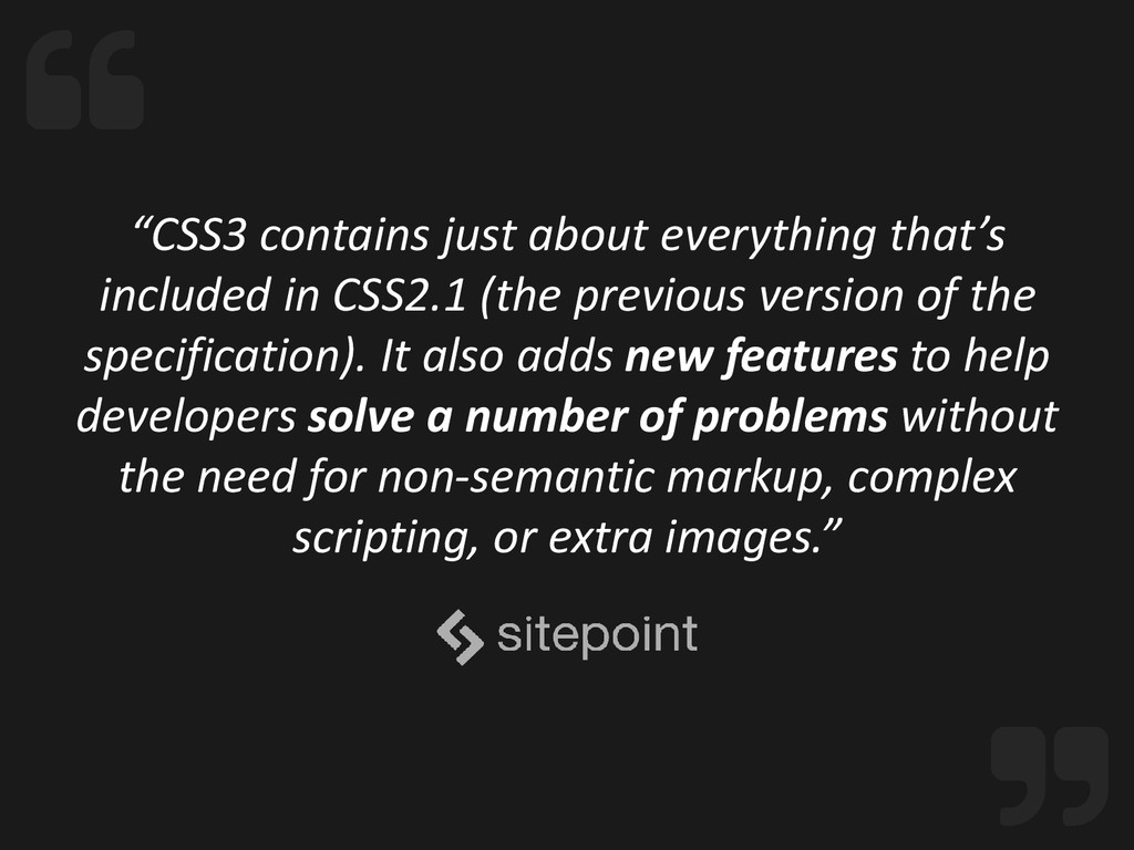"""""""CSS3 contains just about everything that's inc..."""