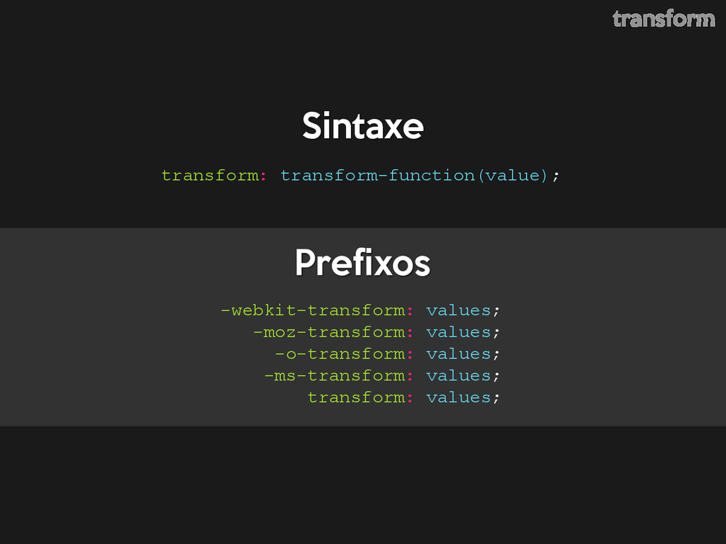 transform: transform-function(value); Prefixos ...