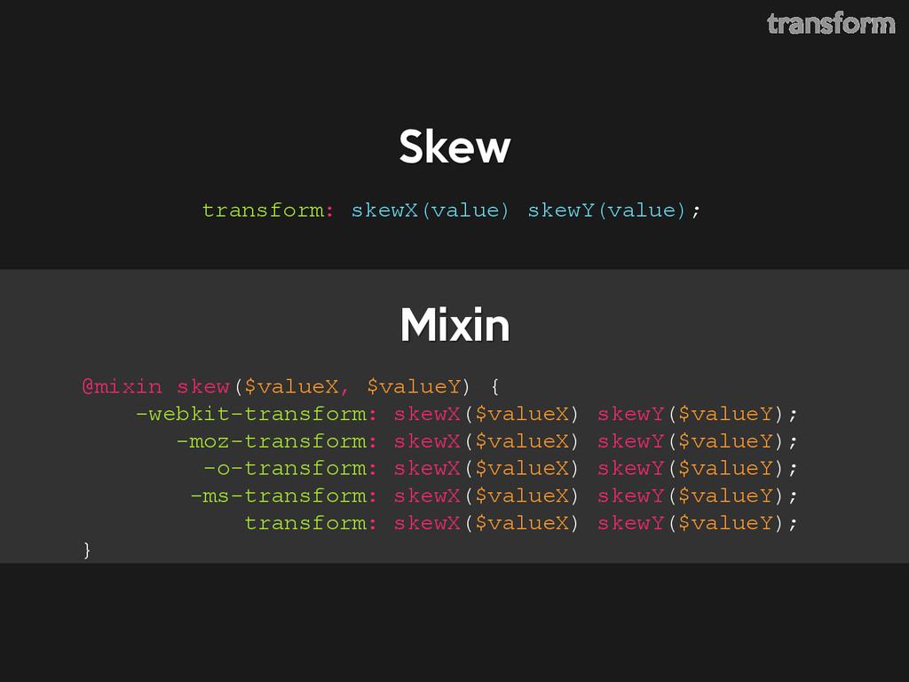 Skew @mixin skew($valueX, $valueY) { -webkit-tr...