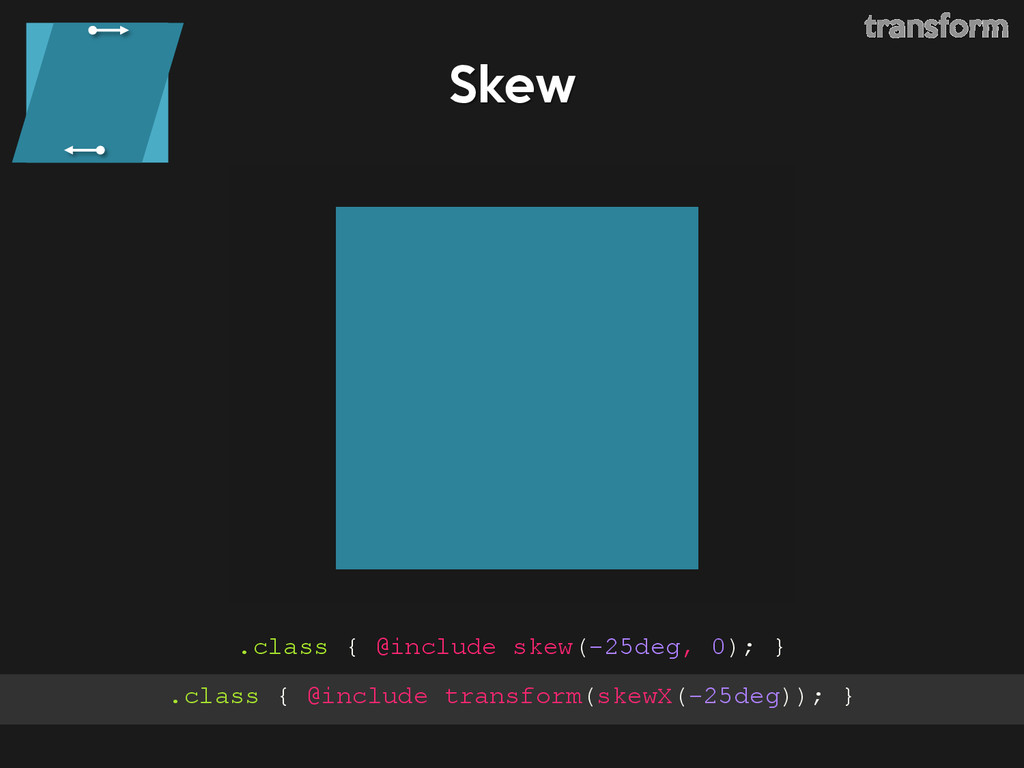 Skew .class { @include skew(-25deg, 0); } trans...