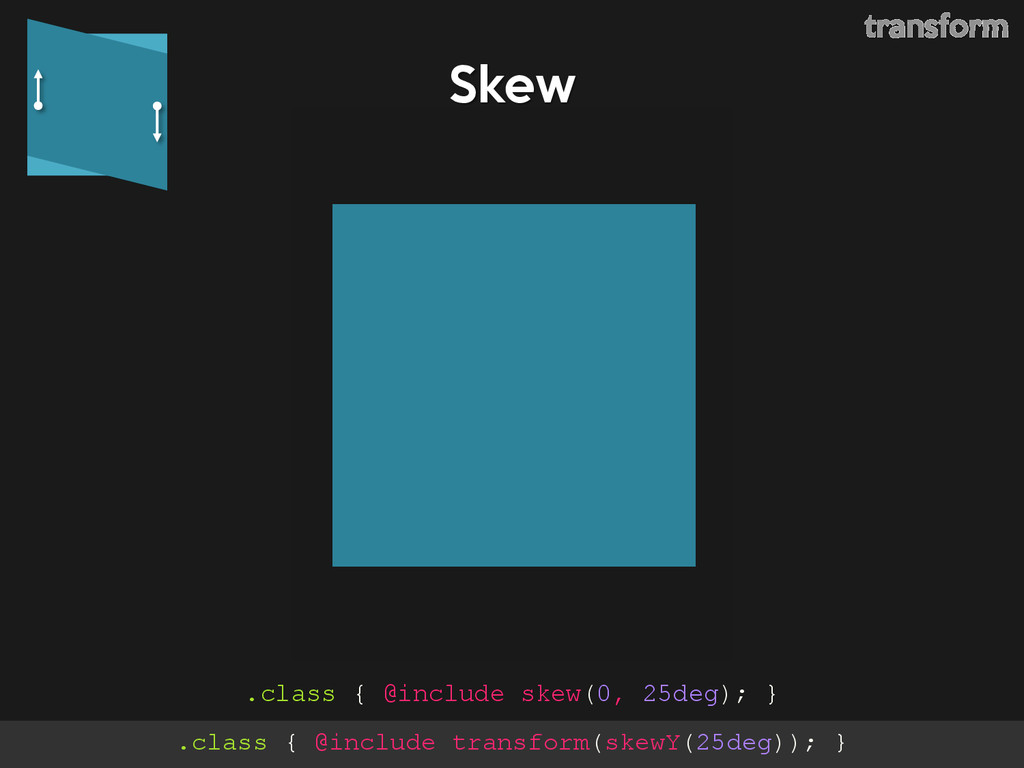 Skew .class { @include skew(0, 25deg); } transf...