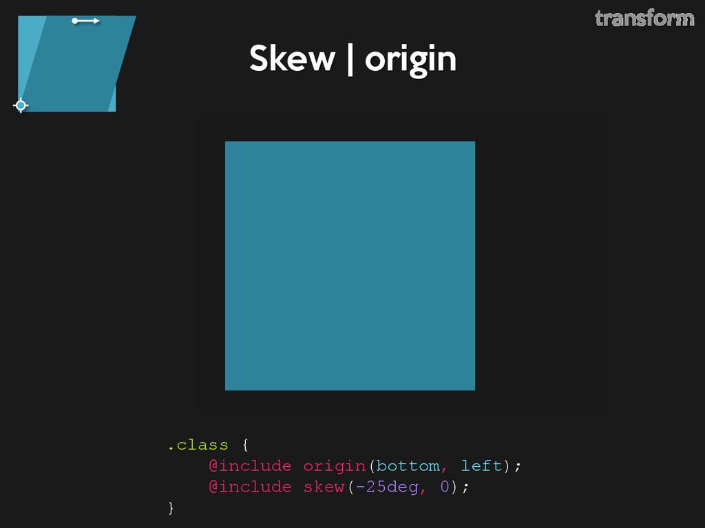 Skew | origin .class { @include origin(bottom, ...