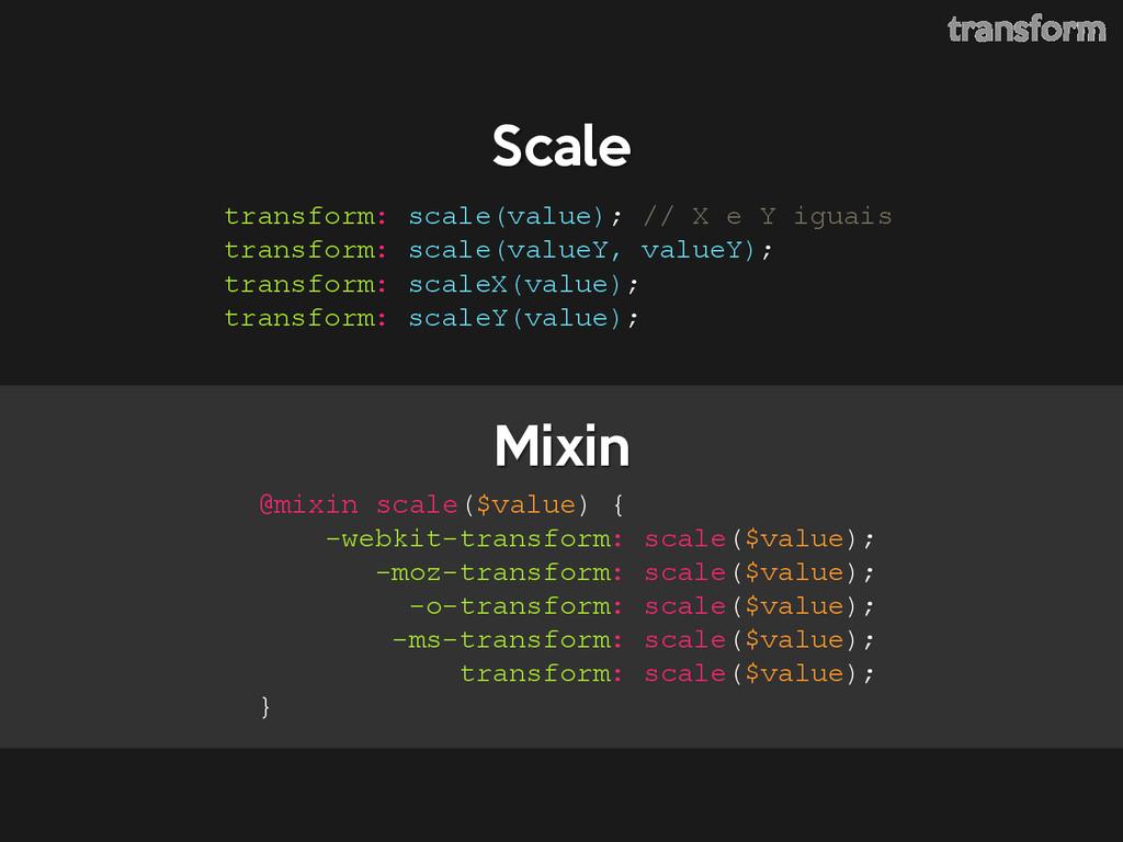 Scale @mixin scale($value) { -webkit-transform:...