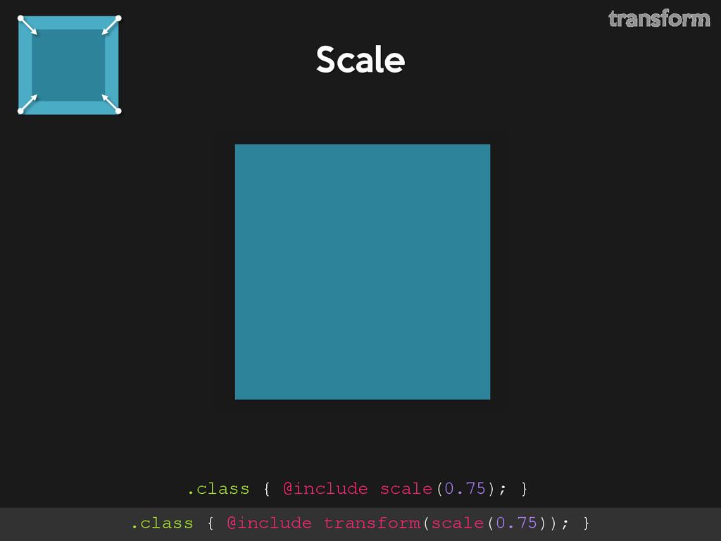 Scale .class { @include scale(0.75); } transfor...