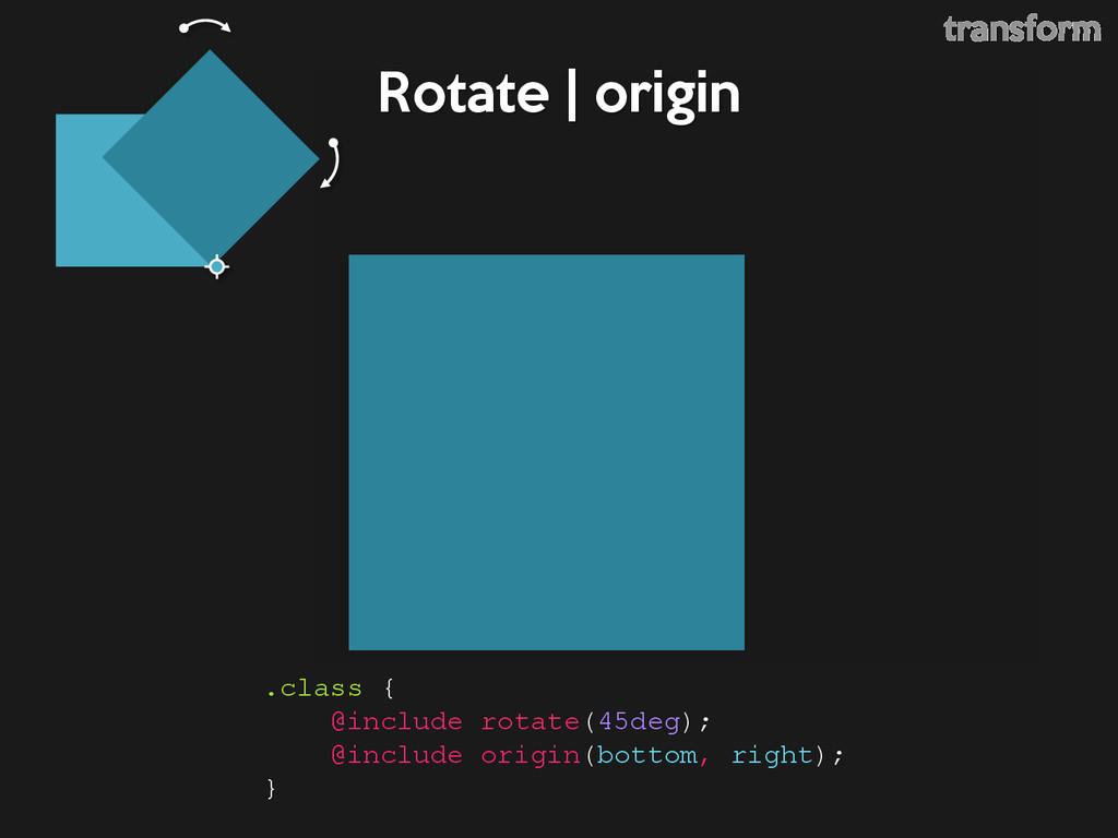 Rotate | origin .class { @include rotate(45deg)...