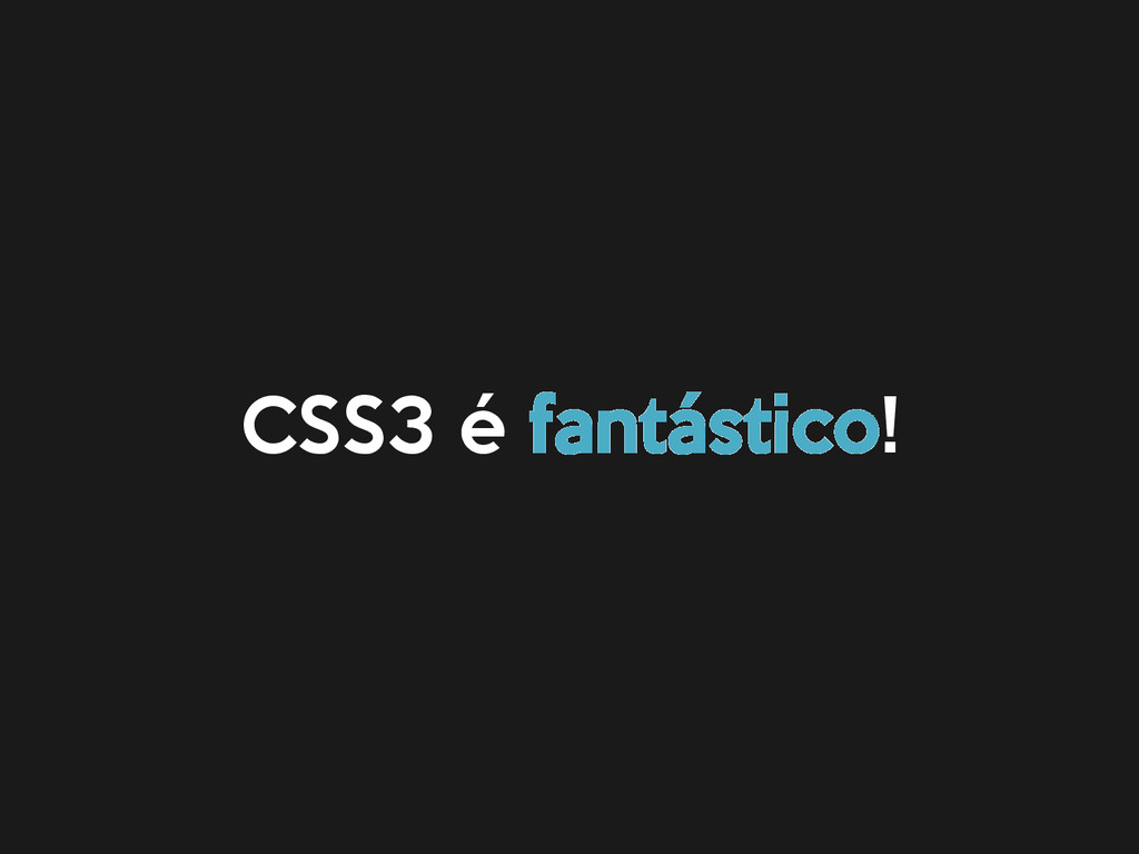 CSS3 é fantástico!