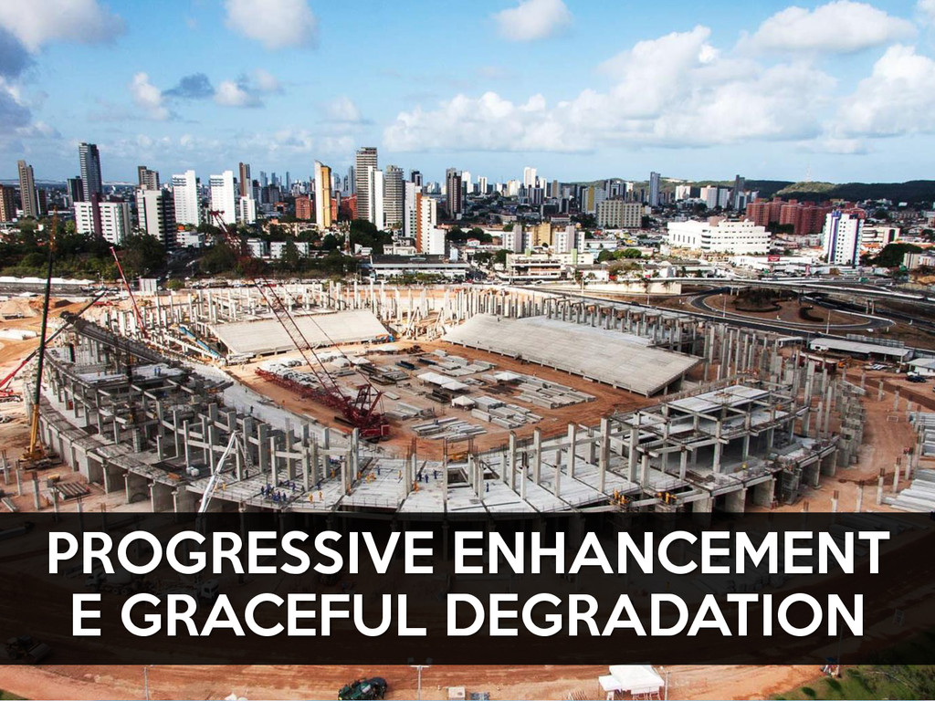 PROGRESSIVE ENHANCEMENT E GRACEFUL DEGRADATION