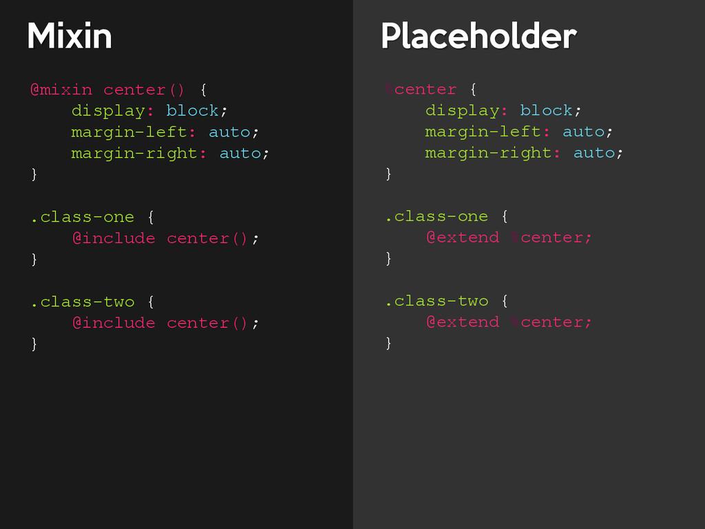@mixin center() { display: block; margin-left: ...