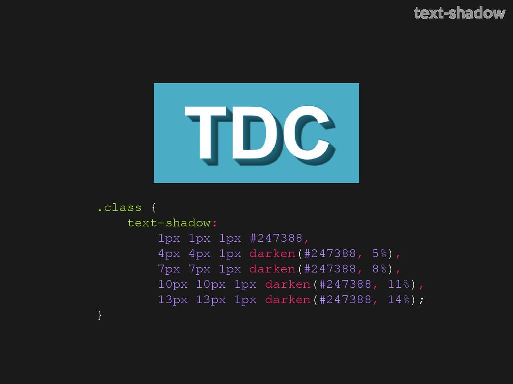 .class { text-shadow: 1px 1px 1px #247388, 4px ...