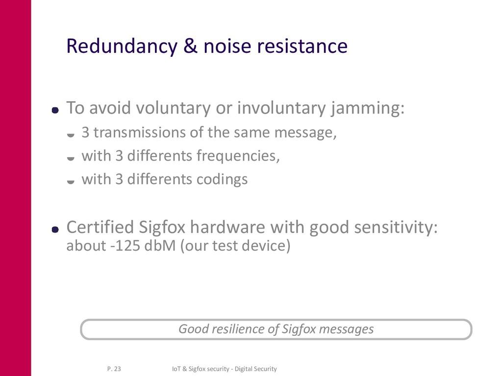Redundancy & noise resistance To avoid voluntar...