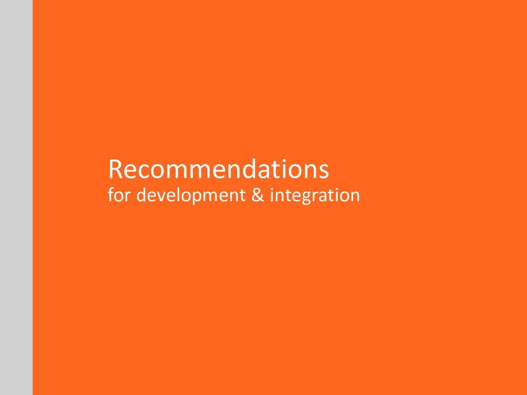 Recommendations for development & integration