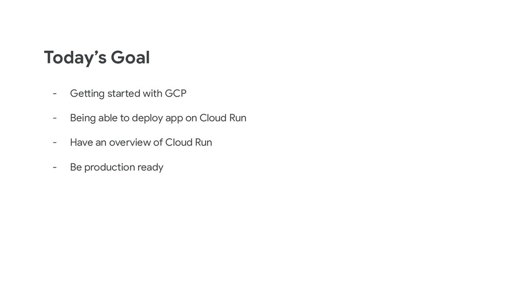Today's Goal - Getting started with GCP - Being...